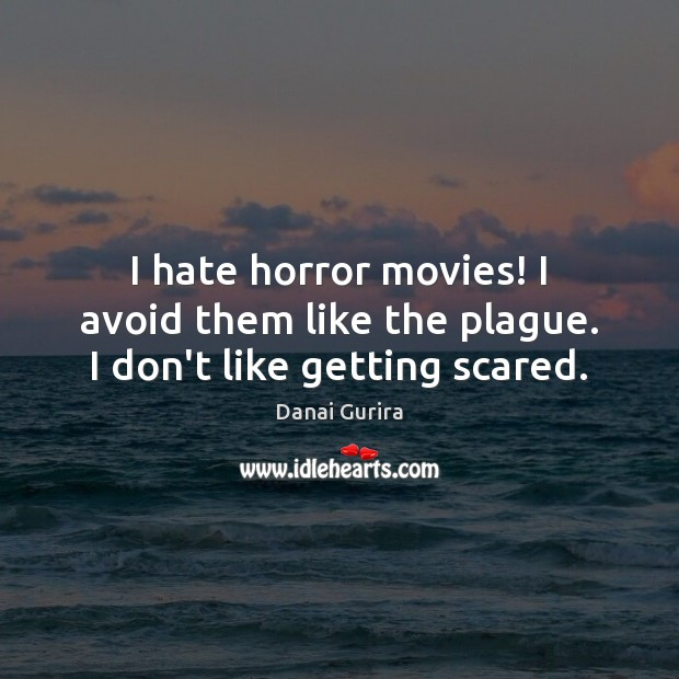 Image, I hate horror movies! I avoid them like the plague. I don't like getting scared.