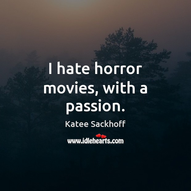 I hate horror movies, with a passion. Katee Sackhoff Picture Quote