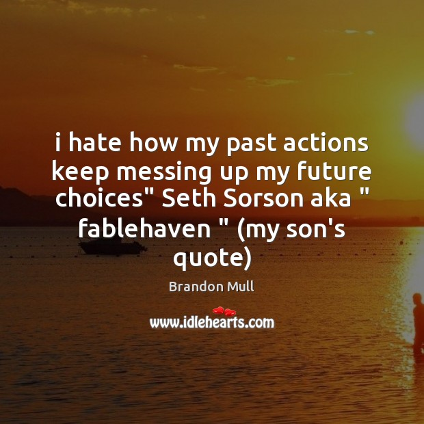 """I hate how my past actions keep messing up my future choices"""" Image"""