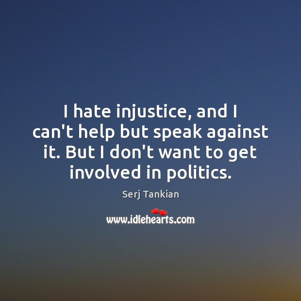 I hate injustice, and I can't help but speak against it. But Image