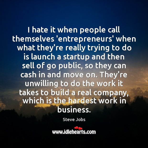 I hate it when people call themselves 'entrepreneurs' when what they're really Image