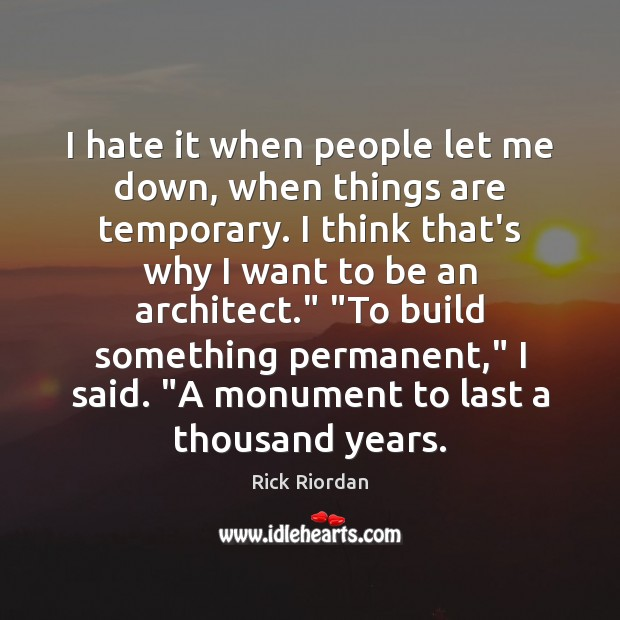 I hate it when people let me down, when things are temporary. Image