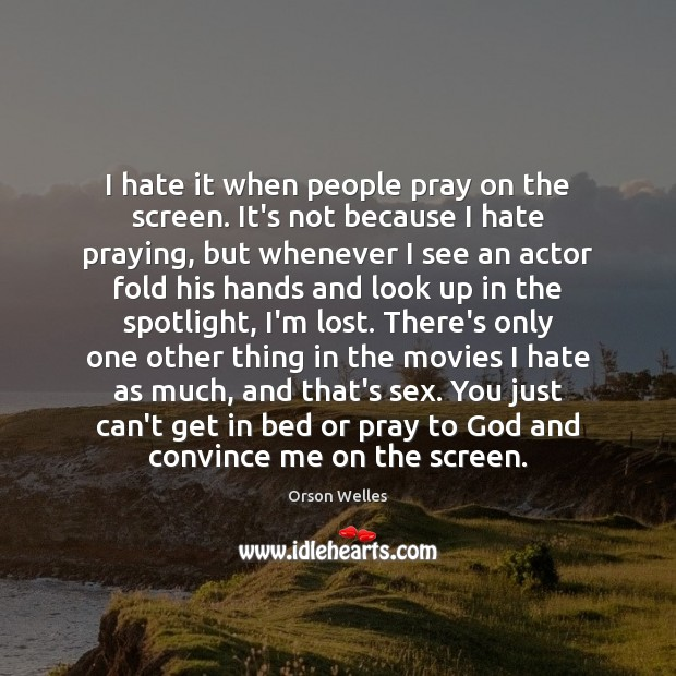 Image, I hate it when people pray on the screen. It's not because