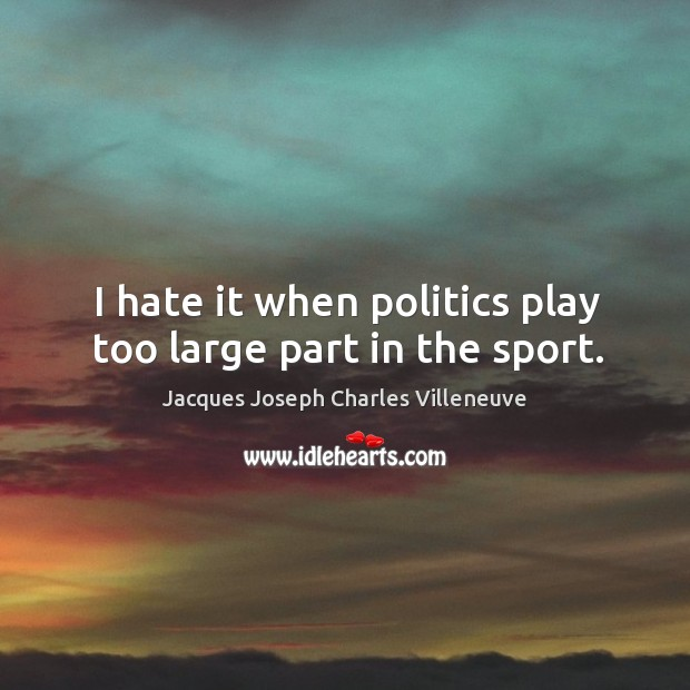I hate it when politics play too large part in the sport. Image