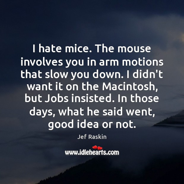 Image, I hate mice. The mouse involves you in arm motions that slow