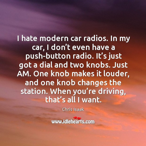 I hate modern car radios. In my car, I don't even have a push-button radio. Image