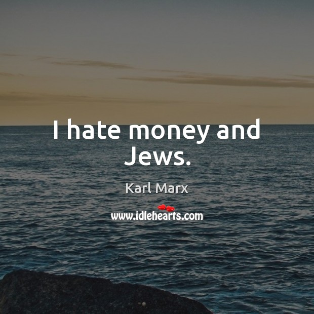 Image, I hate money and Jews.