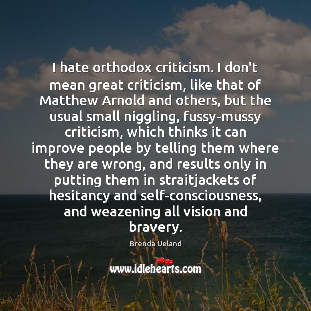 I hate orthodox criticism. I don't mean great criticism, like that of Image
