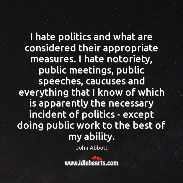 I hate politics and what are considered their appropriate measures. I hate Image