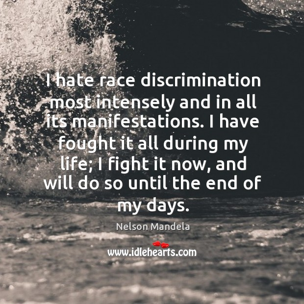 Image, I hate race discrimination most intensely and in all its manifestations. I