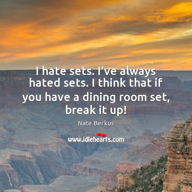 I hate sets. I've always hated sets. I think that if you Nate Berkus Picture Quote