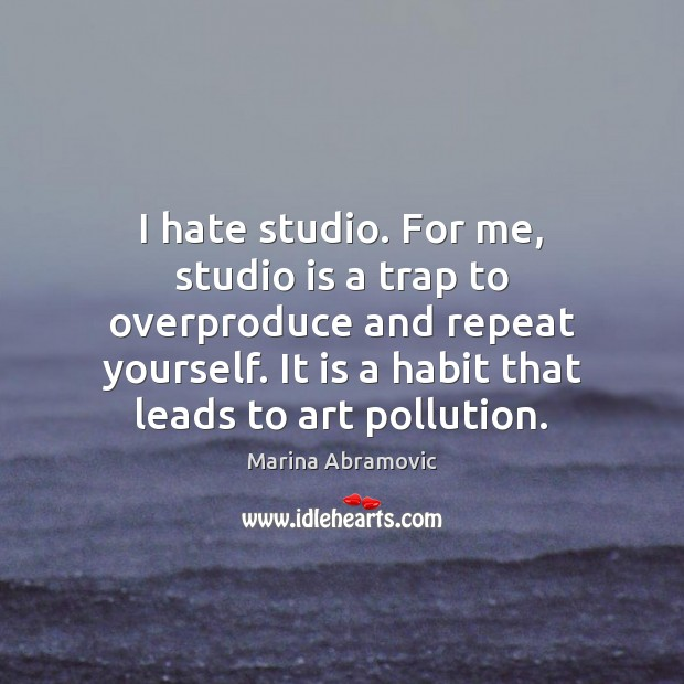 I hate studio. For me, studio is a trap to overproduce and Image
