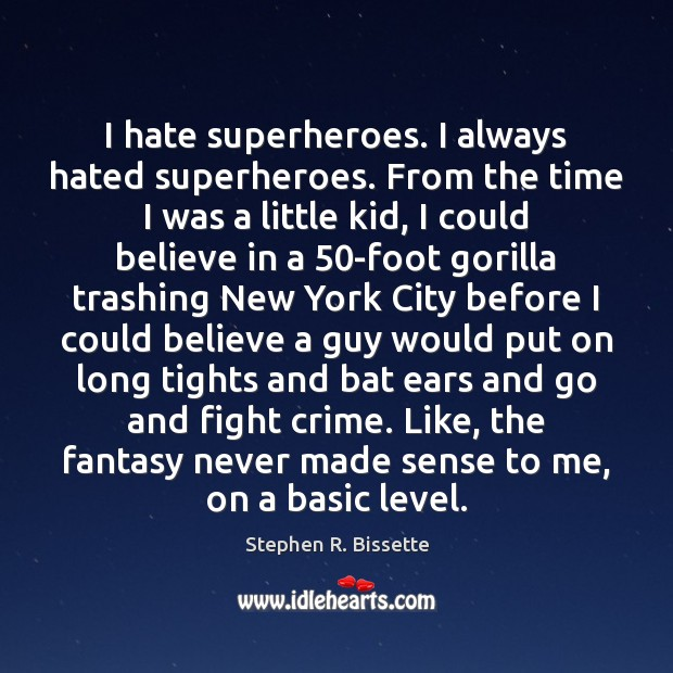 I hate superheroes. I always hated superheroes. From the time I was Image