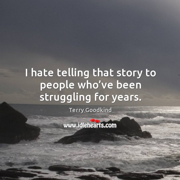 I hate telling that story to people who've been struggling for years. Image