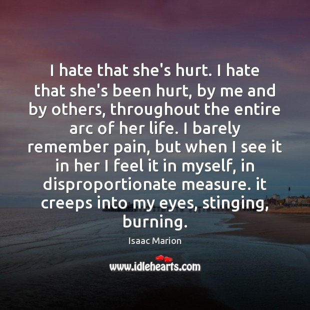 I hate that she's hurt. I hate that she's been hurt, by Image