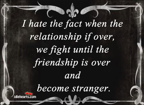 I Hate The Fact When The Relationship If Over, We Fight…