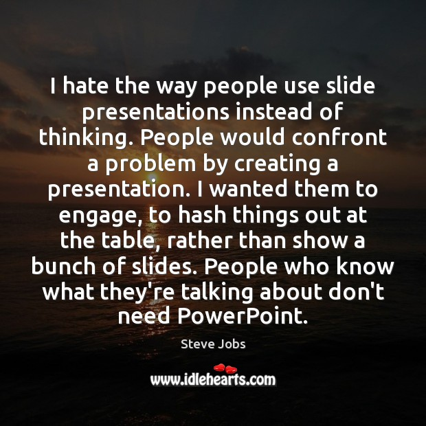 Image, I hate the way people use slide presentations instead of thinking. People