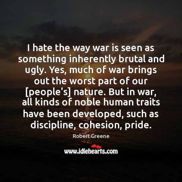 I hate the way war is seen as something inherently brutal and Image