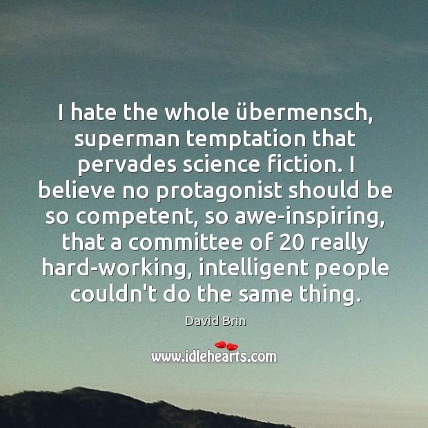 I hate the whole übermensch, superman temptation that pervades science fiction. I Image