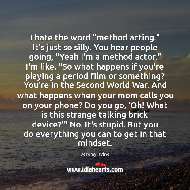 """I hate the word """"method acting."""" It's just so silly. You hear Image"""