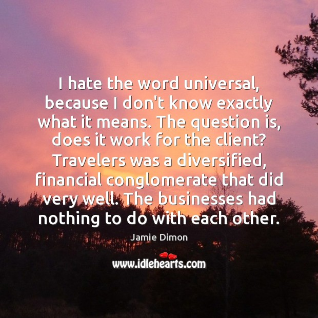 I hate the word universal, because I don't know exactly what it Image