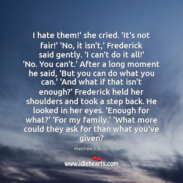 I hate them!' she cried. 'It's not fair!' 'No, it Image