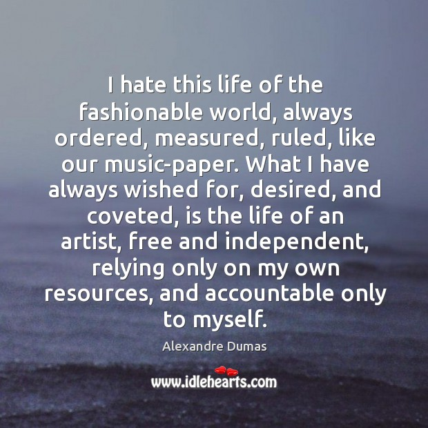 I hate this life of the fashionable world, always ordered, measured, ruled, Image