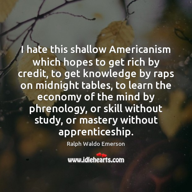 Image, I hate this shallow Americanism which hopes to get rich by credit,
