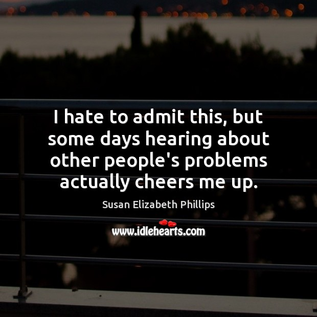 Image, I hate to admit this, but some days hearing about other people's