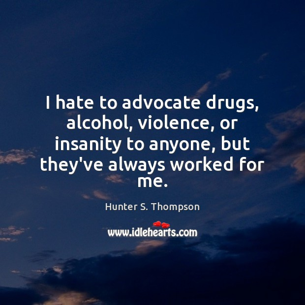 I hate to advocate drugs, alcohol, violence, or insanity to anyone, but Image