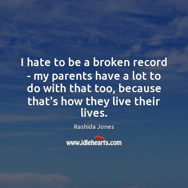 I hate to be a broken record – my parents have a Rashida Jones Picture Quote
