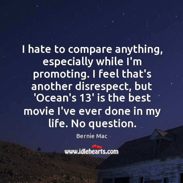 I hate to compare anything, especially while I'm promoting. I feel that's Image