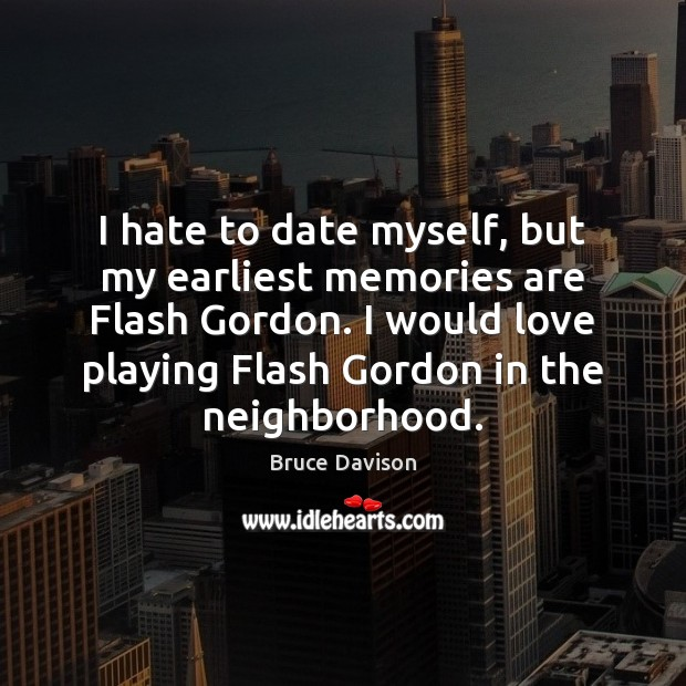 Image, I hate to date myself, but my earliest memories are Flash Gordon.