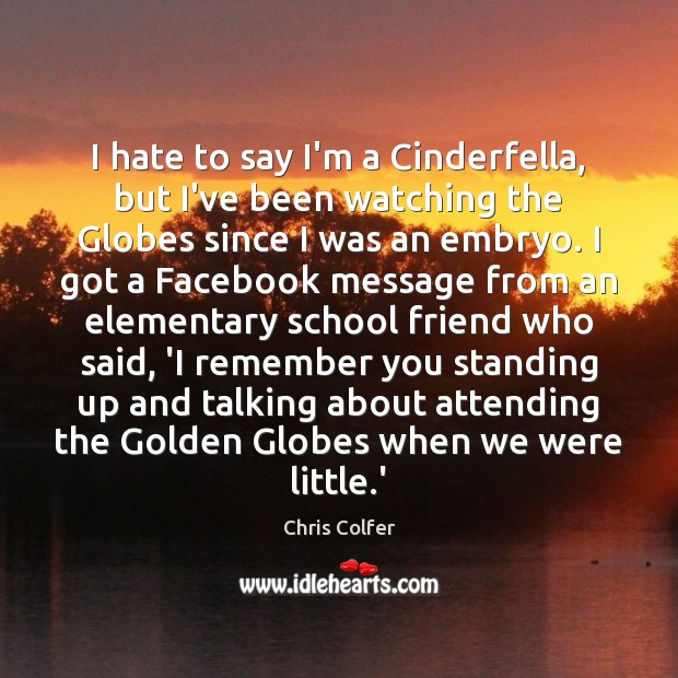 I hate to say I'm a Cinderfella, but I've been watching the Chris Colfer Picture Quote