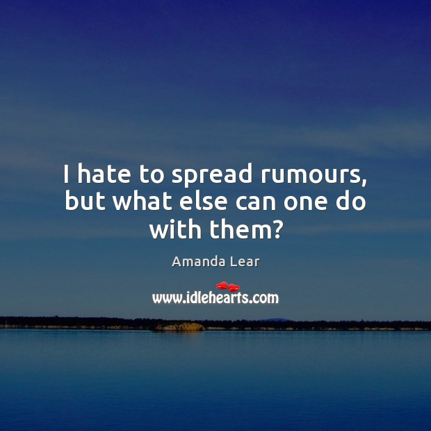 I hate to spread rumours, but what else can one do with them? Image