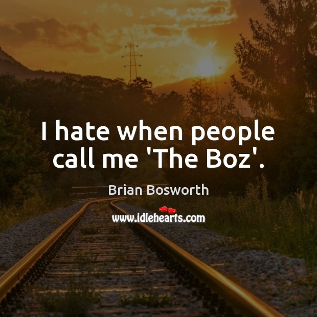 I hate when people call me 'The Boz'. Brian Bosworth Picture Quote