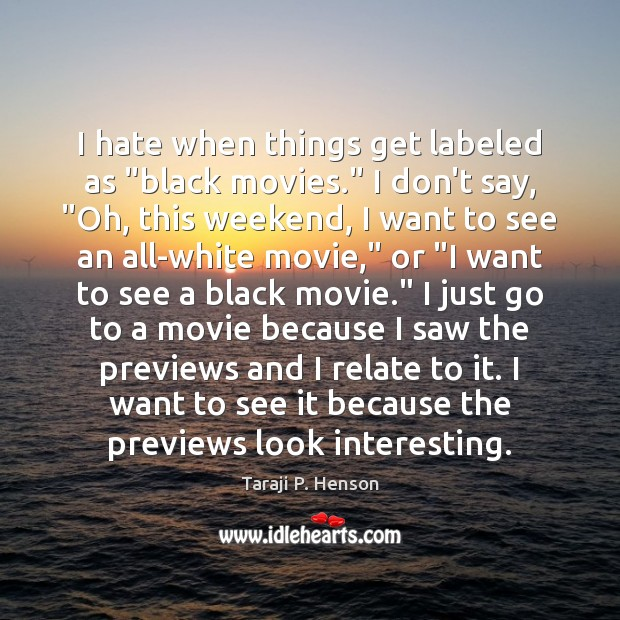 """I hate when things get labeled as """"black movies."""" I don't say, """" Image"""