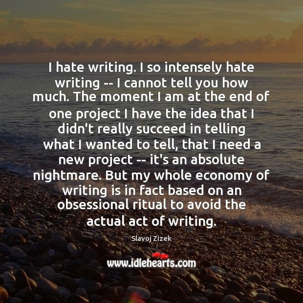 I hate writing. I so intensely hate writing — I cannot tell Image