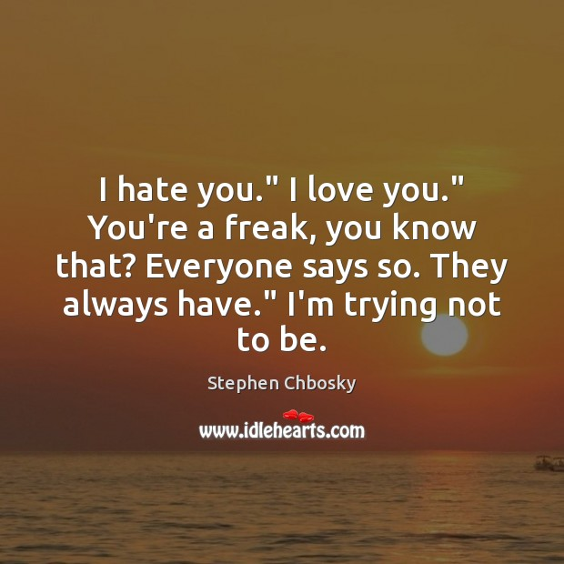 "I hate you."" I love you."" You're a freak, you know that? Stephen Chbosky Picture Quote"