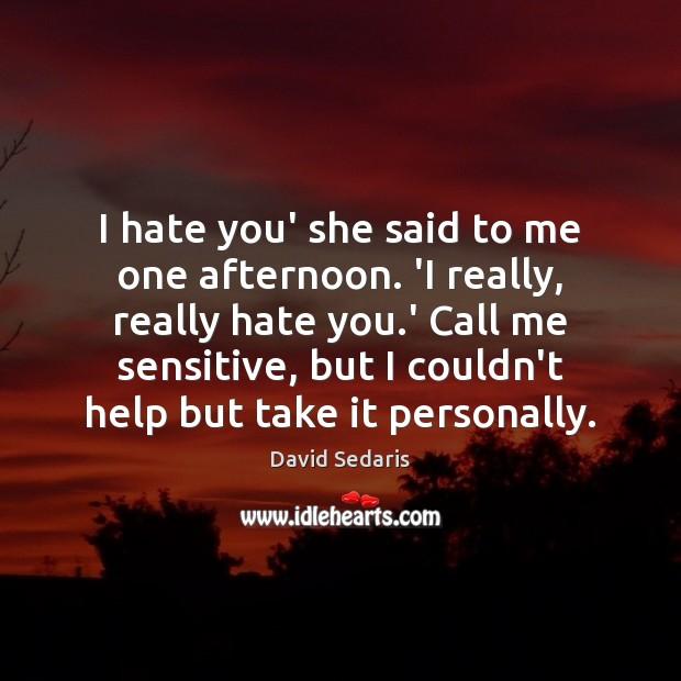 I hate you' she said to me one afternoon. 'I really, really Image