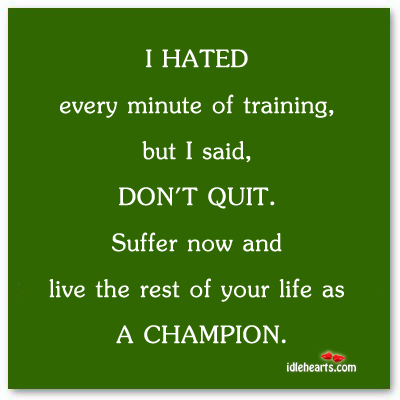 I Hate Every Minute Of Training, But I Said…