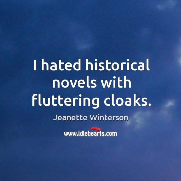 I hated historical novels with fluttering cloaks. Image