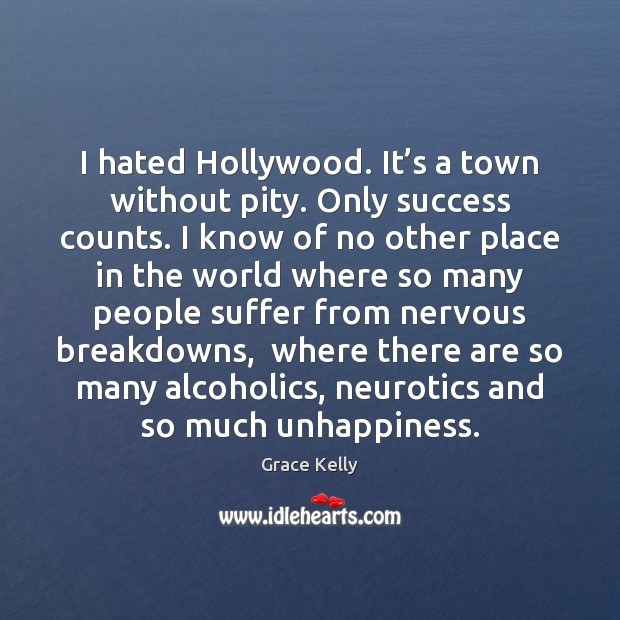 Image, I hated Hollywood. It's a town without pity. Only success counts.