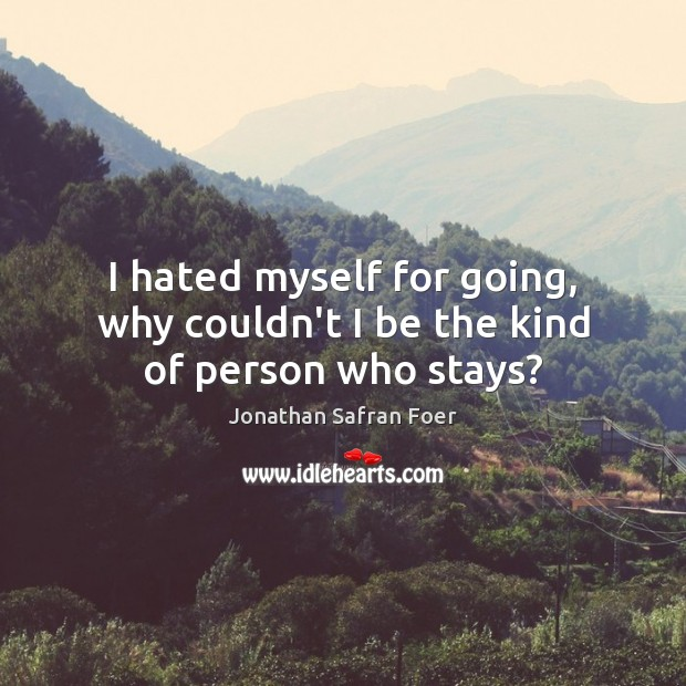 Image, I hated myself for going, why couldn't I be the kind of person who stays?