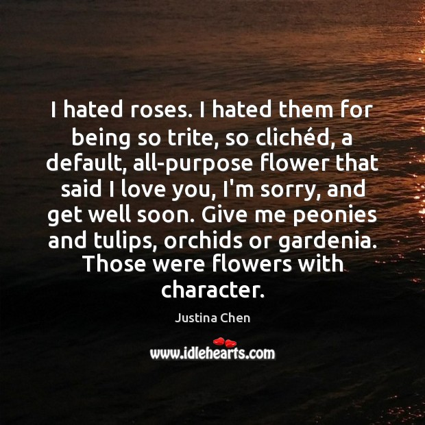 I hated roses. I hated them for being so trite, so cliché Get Well Soon Quotes Image