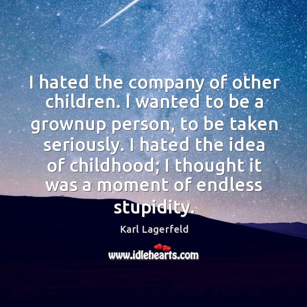I hated the company of other children. I wanted to be a Image