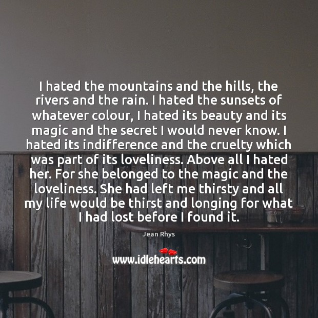 Image, I hated the mountains and the hills, the rivers and the rain.