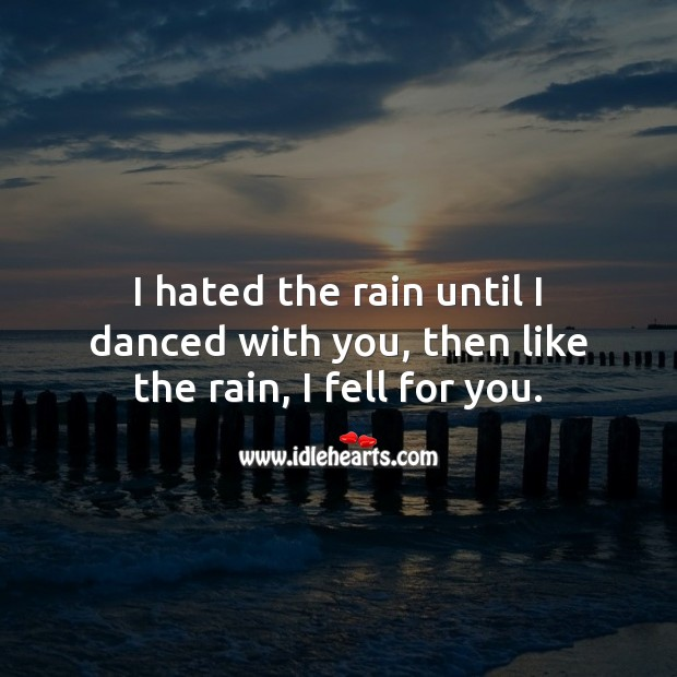 Image, I hated the rain until I danced with you, then like the rain, I fell for you.