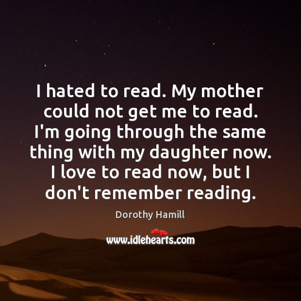 Image, I hated to read. My mother could not get me to read.