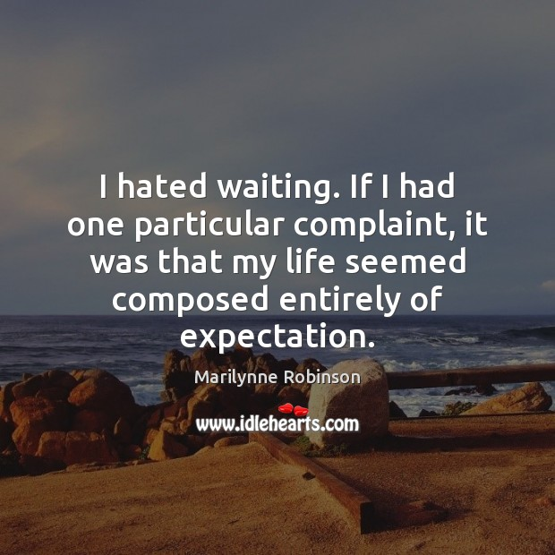 Image, I hated waiting. If I had one particular complaint, it was that